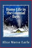 Home Life in the Colonial Days, Alice Morse Earle, 1466229446