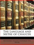 The Language and Metre of Chaucer, Bernhard Aegidius Konrad ten Brink, 1146449445