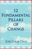 12 Fundamental Pillars of Change, Joscham Dan, 1425939449
