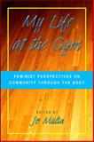 My Life at the Gym : Feminist Perspectives on Community Through the Body, Malin, Jo, 1438429444