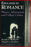 Educated in Romance : Women, Achievement, and College Culture, Holland, Dorothy C. and Eisenhart, Margaret A., 0226349446