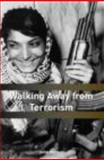 Walking Away from Terrorism : Accounts of Disengagement from Radical and Extremist Movements, Horgan, John, 0415439442