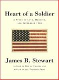 The Heart of a Soldier : A Story of Love, Heroism, and September 11th, Stewart, James B., 0786249447