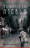 Tiempos de Niebla, Walberto Campos, 1463309449