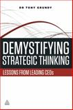 Demystifying Strategic Thinking : Lessons from Leading CEOs, Grundy, Tony, 0749469447