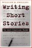 Writing Short Stories : The Most Practical Guide, Phillips, William H., 0815629443