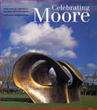 Celebrating Moore : Works from the Collection of the Henry Moore Foundation, Mitchinson, David, 0853319448
