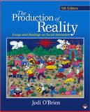 The Production of Reality : Essays and Readings on Social Interaction, O'Brien, Jodi A., 1412979447