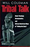 Tribal Talk : Black Theology, Hermeneutics, and African/American Ways of Telling the Story, Coleman, Will, 0271019441
