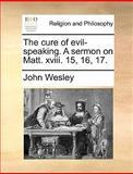 The Cure of Evil-Speaking a Sermon on Matt Xviii 15, 16, John Wesley, 1170009441