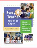 What Every Kindergarten Teacher Needs to Know about Setting up and Running a Classroom, Wilson, Margaret Berry, 1892989441