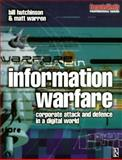 Information Warfare : Corporate Attack and Defence in a Digital World, Hutchinson, William and Warren, Matthew, 0750649445
