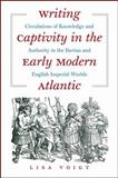 Writing Captivity in the Early Modern Atlantic : Circulations of Knowledge and Authority in the Iberian and English Imperial Worlds, Voigt, Lisa, 0807859443