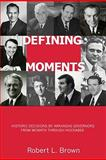 Defining Moments : Historic Decisions by Arkansas Governors from McMath Through Huckabee, Brown, Robert L., 1557289441