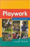 Playwork : Theory and Practice, Brown, Fraser, 0335209440