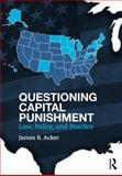 Questioning Capital Punishment : Law, Policy, and Practice, Acker, James R., 0415639441