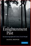 The Enlightenment Past : Reconstructing Eighteenth-Century French Thought, Brewer, Daniel, 0521879442