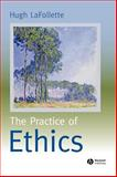 The Practice of Ethics, LaFollette, Hugh, 0631219447