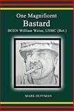 One Magnificent Bastard:BGEN William Weise, USMC (Ret. ), Mark Huffman, 1492769444