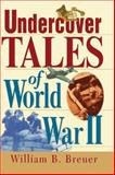 Undercover Tales of World War II, William B. Breuer, 0471379441