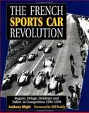 The French Sports Car Revolution : Bugatti, Delage, Delahaye and Talbot-Darracq in Competition, 1934-1939, Blight, Anthony, 0854299440
