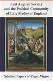 East Anglian Society and the Political Community of Late Medieval England : Selected Papers, Virgoe, Roger, 0906219442