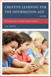 Creative Learning for the Information Age : How Classrooms Can Better Prepare Students, Lesch, Lyn, 1610489446