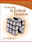 Concepts in Federal Taxation 2012, Murphy, Kevin E. and Higgins, Mark, 0538479442