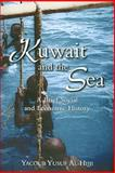 Kuwait and the Sea : A Brief Social and Economic History, Al-Hijji, Yacoub Yusuf, 0955889448