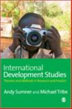 International Development Studies : Theories and Methods in Research and Practice, Sumner, Andrew and Tribe, Michael A., 141292944X