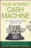 Your Internet Cash Machine, Jillian Coleman Wheeler and Joe Vitale, 0470129441