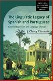 The Linguistic Legacy of Spanish and Portuguese : Colonial Expansion and Language Change, Clements, J. Clancy, 0521539447