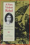 A Very Violent Rebel : The Civil War Diary of Ellen Renshaw House, Ellen Renshaw House, 0870499440