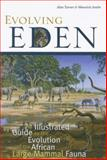 Evolving Eden : An Illustrated Guide to the Evolution of the African Large Mammal Fauna, Turner, Alan and Anton, Mauricio, 0231119453
