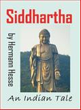 Siddhartha : An Indian Tale, Hesse, Hermann, 0982499450