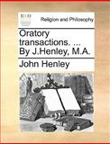 Oratory Transactions by J Henley, M A, John Henley, 1170639453