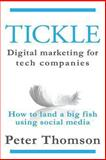 Tickle: Digital Marketing for Tech Companies, Peter Thomson, 1492179450