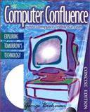 Computer Confluence : Exploring Tomorrow's Technology, Concise Edition, Beekman, George, 0201339455