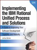 Implementing the IBM Rational Unified Process and Solutions S : A Guide to Improving Your Software Development Capability and Maturity, Barnes, Joshua, 0321369459
