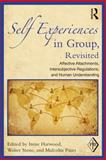 Self Experiences in Group, Revisited : Affective Attachments, Intersubjective Regulations, and Human Understanding, Harwood, Irene and Stone, Walter, 0415899451