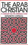 The Arab Christian, Kenneth Cragg, 0664219454