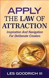 Apply the Law of Attraction, Les Goodrich, 0692249451