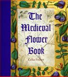 The Medieval Flower Book, Fisher, Celia, 0712349456
