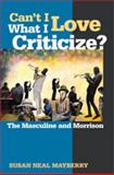 Can't I Love What I Criticize? : The Masculine and Morrison, Mayberry, Susan Neal, 0820329452