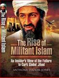 The Rise of Militant Islam, Anthony Tucker-Jones, 1844159450