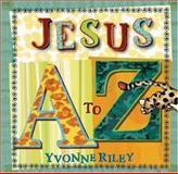 Jesus A to Z, Yvonne Riley, 0802429459