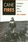 Cane Fires : The Anti-Japanese Movement in Hawaii, 1865-1945, Okihiro, Gary Y., 0877229457