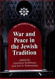 War and Peace in the Jewish Tradition, Schiffman, Lawrence H. and Wolowelsky, Joel B., 0881259454