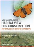 A Resource-Based Habitat View for Conservation : Butterflies in the British Landscape, Dennis, Roger L. H., 1405199458