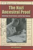 The Nazi Ancestral Proof : Genealogy, Racial Science, and the Final Solution, Ehrenreich, Eric, 0253349451